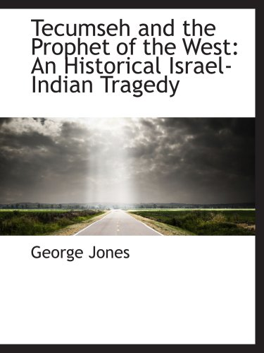 9781103771264: Tecumseh and the Prophet of the West: An Historical Israel-Indian Tragedy