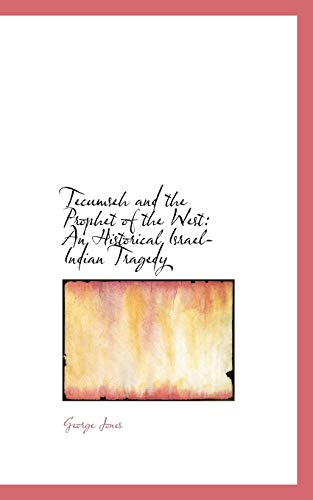 9781103771325: Tecumseh and the Prophet of the West: An Historical Israel-Indian Tragedy
