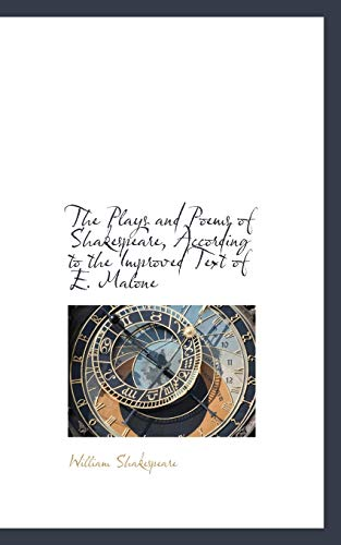 The Plays and Poems of Shakespeare, According to the Improved Text of E. Malone (110377736X) by William Shakespeare