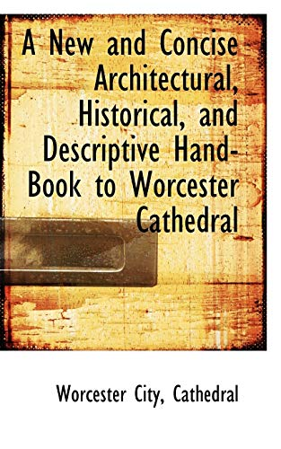 9781103784561: A New and Concise Architectural, Historical, and Descriptive Hand-Book to Worcester Cathedral