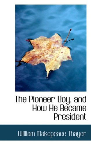 The Pioneer Boy and How He Became: W M Thayer