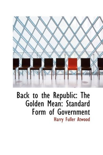9781103787081: Back to the Republic: The Golden Mean: Standard Form of Government