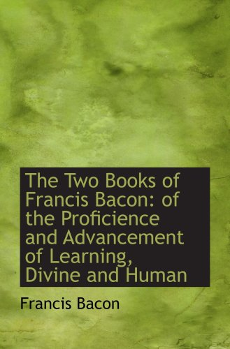 9781103789634: The Two Books of Francis Bacon: of the Proficience and Advancement of Learning, Divine and Human