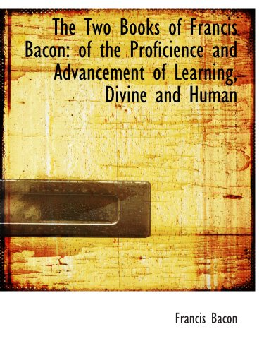 9781103789672: The Two Books of Francis Bacon: of the Proficience and Advancement of Learning, Divine and Human