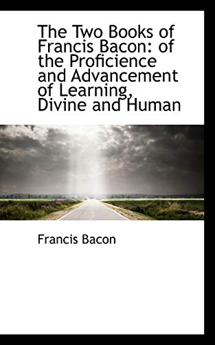 9781103789740: The Two Books of Francis Bacon: of the Proficience and Advancement of Learning, Divine and Human