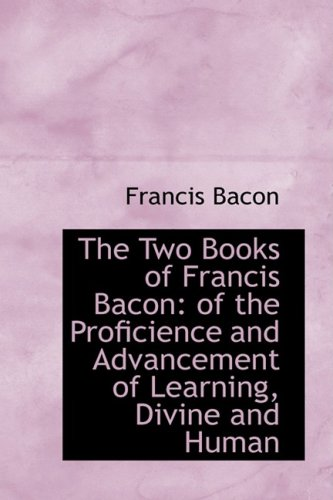 9781103789764: The Two Books of Francis Bacon: of the Proficience and Advancement of Learning, Divine and Human