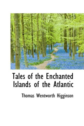 Tales of the Enchanted Islands of the Atlantic (9781103790258) by Thomas Wentworth Higginson