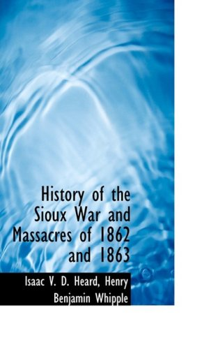 9781103799206: History of the Sioux War and Massacres of 1862 and 1863