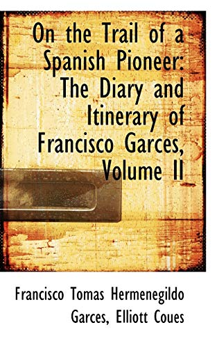 9781103799381: 2: On the Trail of a Spanish Pioneer: The Diary and Itinerary of Francisco Garcés, Volume II