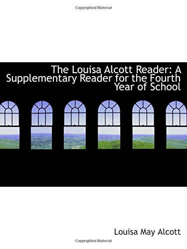 The Louisa Alcott Reader: A Supplementary Reader for the Fourth Year of School (1103804367) by Alcott, Louisa May