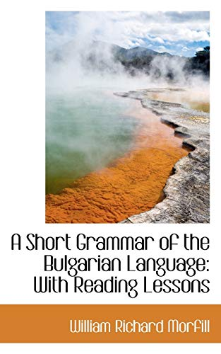 9781103804603: A Short Grammar of the Bulgarian Language with Reading Lessons
