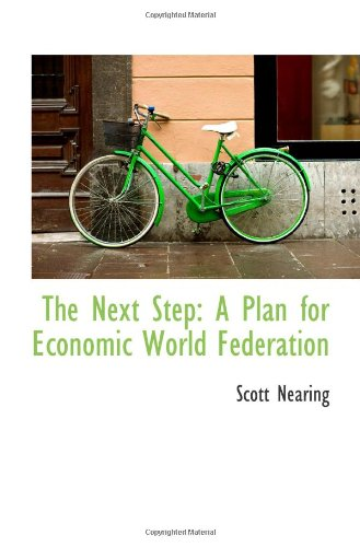 The Next Step: A Plan for Economic World Federation (1103805401) by Nearing, Scott