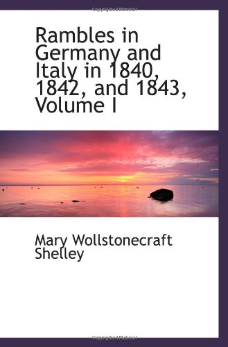 9781103805419: Rambles in Germany and Italy in 1840, 1842, and 1843, Volume I