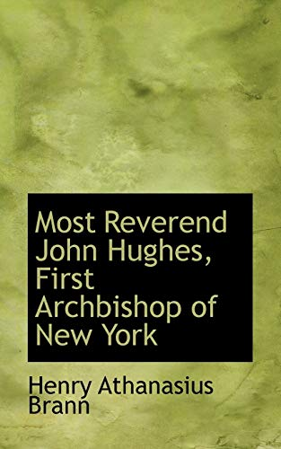 9781103805716: Most Reverend John Hughes, First Archbishop of New York
