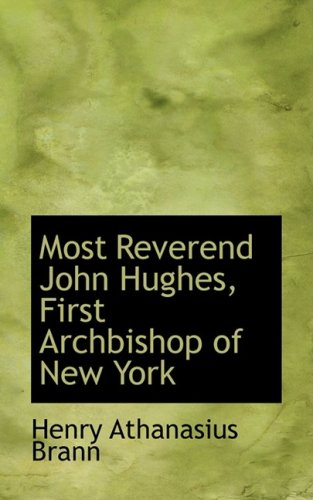 9781103805792: Most Reverend John Hughes, First Archbishop of New York