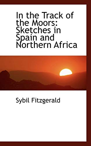 9781103812196: In the Track of the Moors: Sketches in Spain and Northern Africa (Bibliolife Reproduction)
