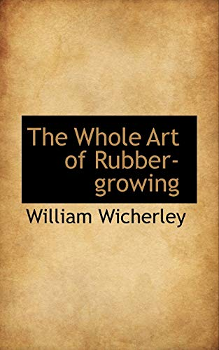 9781103818235: The Whole Art of Rubber-growing