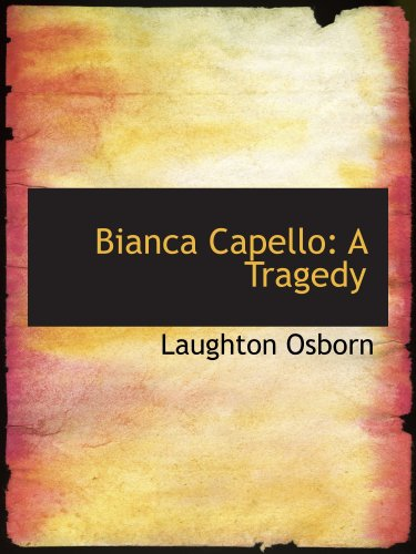 9781103819799: Bianca Capello: A Tragedy