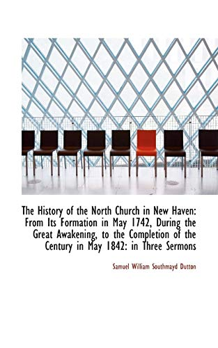 9781103825318: The History of the North Church in New Haven: From Its Formation in May 1742, During the Great Awake