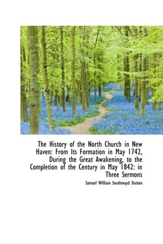 9781103825424: The History of the North Church in New Haven: From Its Formation in May 1742, During the Great Awake