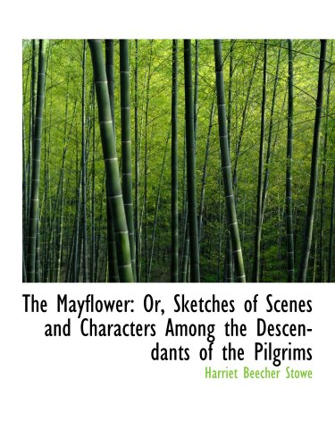 9781103826452: The Mayflower: Or, Sketches of Scenes and Characters Among the Descendants of the Pilgrims