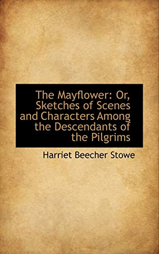 9781103826513: The Mayflower: Or, Sketches of Scenes and Characters Among the Descendants of the Pilgrims