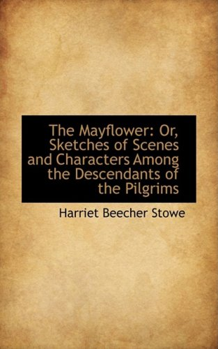 9781103826605: The Mayflower: Or, Sketches of Scenes and Characters Among the Descendants of the Pilgrims