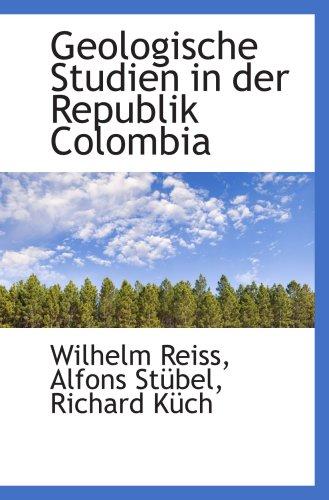 9781103826681: Geologische Studien in der Republik Colombia