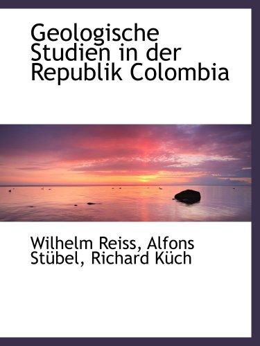 9781103826704: Geologische Studien in der Republik Colombia