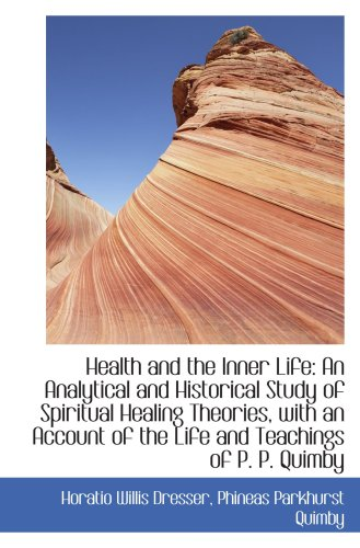 9781103827152: Health and the Inner Life: An Analytical and Historical Study of Spiritual Healing Theories, with an