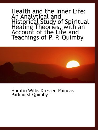 9781103827176: Health and the Inner Life: An Analytical and Historical Study of Spiritual Healing Theories, with an