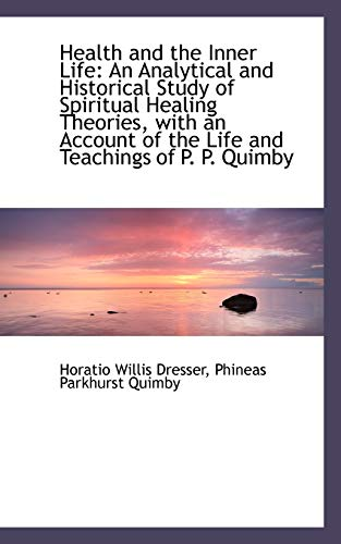 9781103827251: Health and the Inner Life: An Analytical and Historical Study of Spiritual Healing Theories, with an