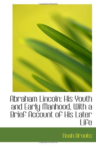 9781103830299: Abraham Lincoln: His Youth and Early Manhood, With a Brief Account of His Later Life