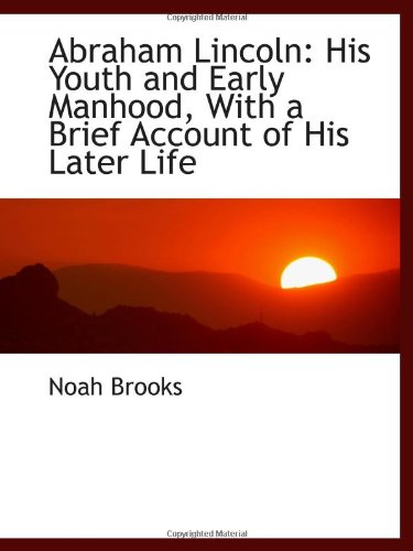 9781103830350: Abraham Lincoln: His Youth and Early Manhood, With a Brief Account of His Later Life