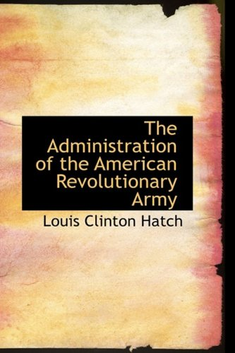 9781103833115: The Administration of the American Revolutionary Army