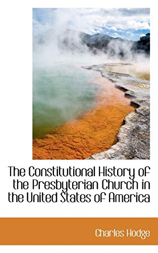 9781103835782: The Constitutional History of the Presbyterian Church in the United States of America