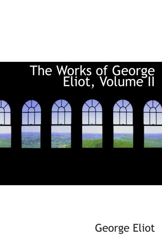 9781103844487: The Works of George Eliot, Volume II