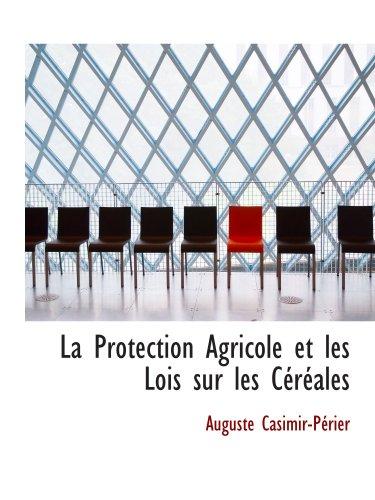 9781103845347: La Protection Agricole et les Lois sur les Céréales