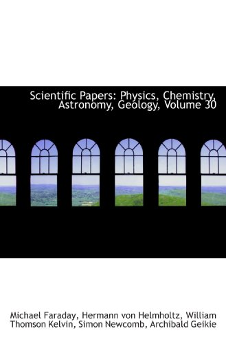9781103848188: Scientific Papers: Physics, Chemistry, Astronomy, Geology, Volume 30