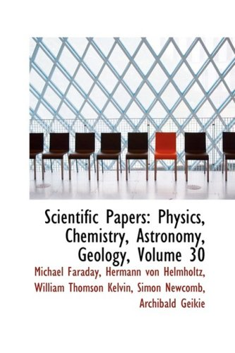 9781103848331: Scientific Papers: Physics, Chemistry, Astronomy, Geology, Volume 30