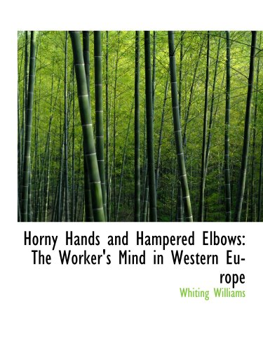 9781103853854: Horny Hands and Hampered Elbows: The Worker's Mind in Western Europe