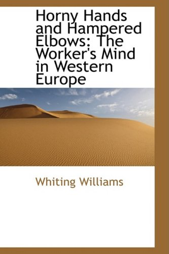 9781103853946: Horny Hands and Hampered Elbows: The Worker's Mind in Western Europe