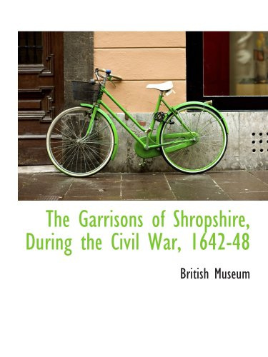 The Garrisons of Shropshire, During the Civil War, 1642-48 (9781103854271) by Museum, British
