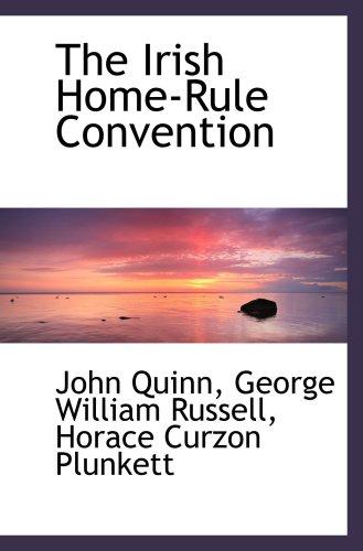The Irish Home-Rule Convention (9781103859313) by John Quinn