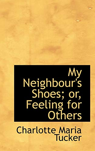 9781103861644: My Neighbour's Shoes; or, Feeling for Others