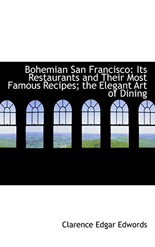 9781103862986: Bohemian San Francisco: Its Restaurants and Their Most Famous Recipes; the Elegant Art of Dining