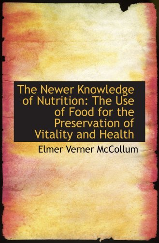 9781103863433: The Newer Knowledge of Nutrition: The Use of Food for the Preservation of Vitality and Health