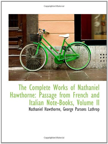 9781103864898: The Complete Works of Nathaniel Hawthorne: Passage from French and Italian Note-Books, Volume II