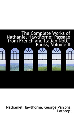 9781103864959: The Complete Works of Nathaniel Hawthorne: Passage from French and Italian Note-Books, Volume II
