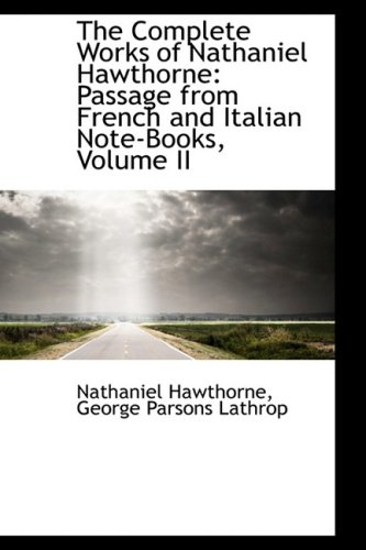 9781103865031: The Complete Works of Nathaniel Hawthorne: Passage from French and Italian Note-Books, Volume II